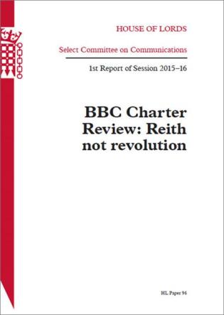 Cover image for the book BBC Charter Review: Reith Not Revolution 1st Report Of Session 2015-16: House Of Lords Paper 96 Session 2015-16