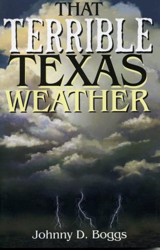 Cover image for the book That Terrible Texas Weather: Tales of Storms, Drought, Destruction, and Perseverance