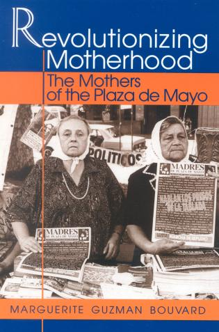 Cover image for the book Revolutionizing Motherhood: The Mothers of the Plaza de Mayo
