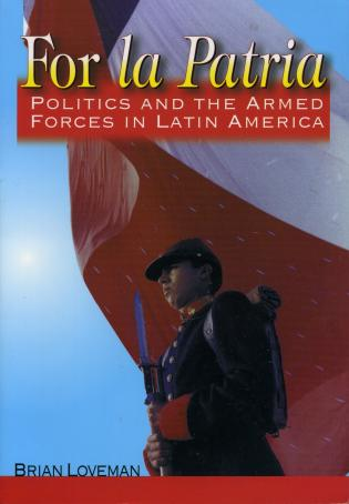 Cover image for the book For la Patria: Politics and the Armed Forces in Latin America