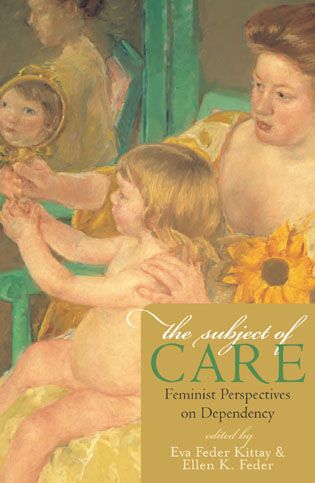 Cover image for the book The Subject of Care: Feminist Perspectives on Dependency