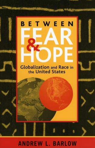 Cover image for the book Between Fear and Hope: Globalization and Race in the United States
