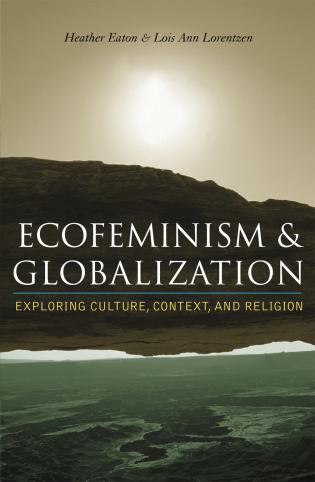 Cover image for the book Ecofeminism and Globalization: Exploring Culture, Context, and Religion