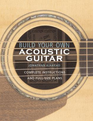 Cover image for the book Build Your Own Acoustic Guitar: Complete Instructions and Full-Size Plans