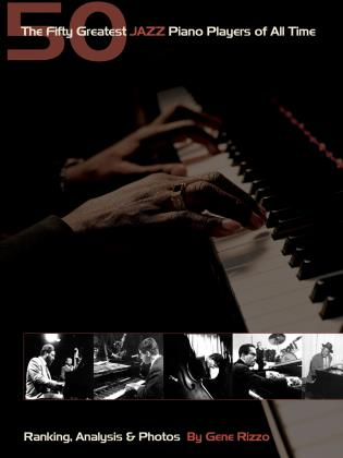 Cover image for the book The Fifty Greatest Jazz Piano Players of All Time: RankingAnalysis & Photos