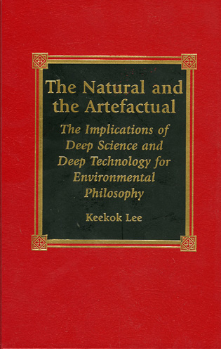 Cover image for the book The Natural and the Artefactual: The Implications of Deep Science and Deep Technology for Environmental Philosophy