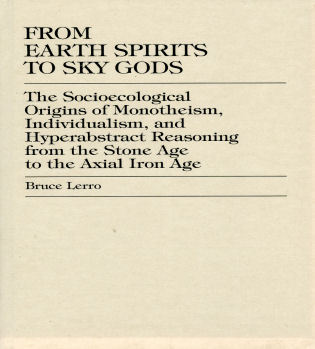 Cover image for the book From Earth Spirits to Sky Gods: The Socioecological Origins of Monotheism, Individualism, and Hyper-Abstract Reasoning, From the Stone Age to the Axial Iron Age