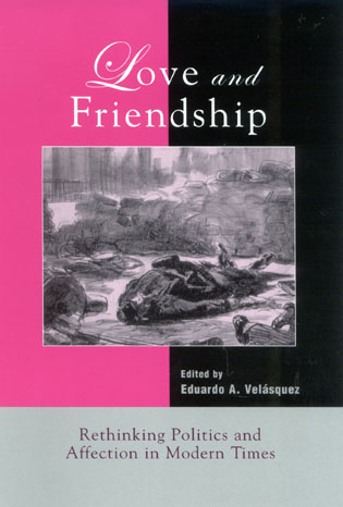 Cover image for the book Love and Friendship: Rethinking Politics and Affection in Modern Times