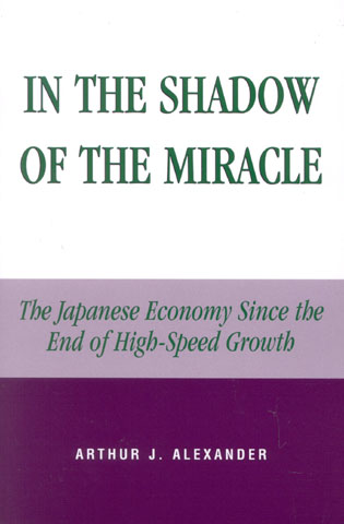 Cover image for the book In the Shadow of the Miracle: The Japanese Economy Since the End of High-Speed Growth