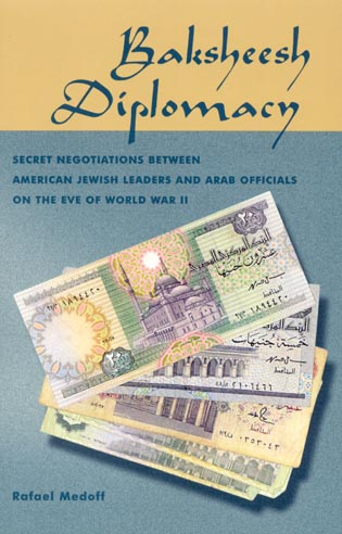 Cover image for the book Baksheesh Diplomacy: Secret Negotiations between American Jewish Leaders and Arab Officials on the Eve of World War II