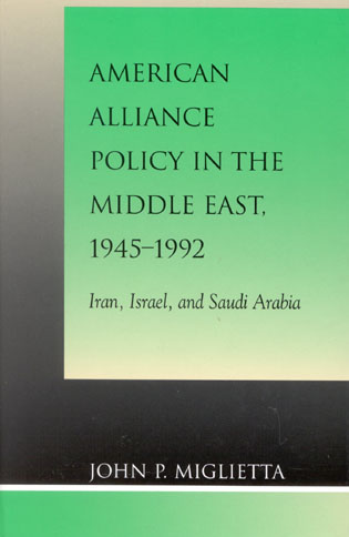 Cover image for the book American Alliance Policy in the Middle East, 1945-1992: Iran, Israel, and Saudi Arabia