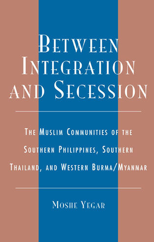 Cover image for the book Between Integration and Secession: The Muslim Communities of the Southern Philippines, Southern Thailand, and Western Burma/Myanmar