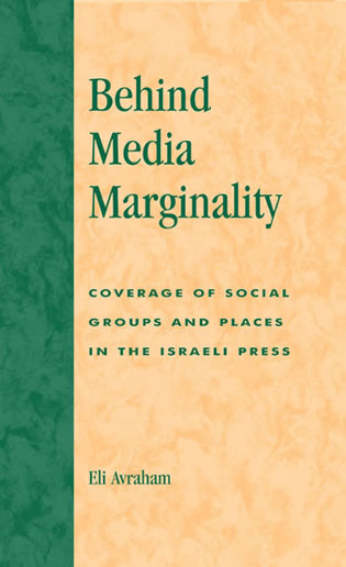 Cover image for the book Behind Media Marginality: Coverage of Social Groups and Places in the Israeli Press