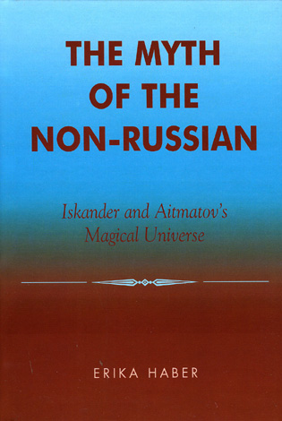 Cover image for the book The Myth of the Non-Russian: Iskander and Aitmatov's Magical Universe