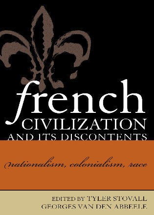 Cover image for the book French Civilization and Its Discontents: Nationalism, Colonialism, Race