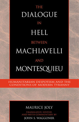 Cover image for the book The Dialogue in Hell between Machiavelli and Montesquieu: Humanitarian Despotism and the Conditions of Modern Tyranny