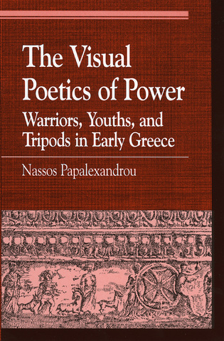 Cover image for the book The Visual Poetics of Power: Warriors, Youths, and Tripods in Early Greece