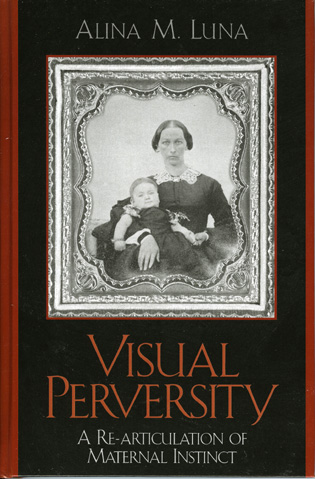 Cover image for the book Visual Perversity: A Re-articulation of Maternal Instinct