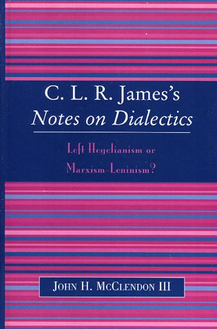 Cover image for the book CLR James's Notes on Dialectics: Left Hegelianism or Marxism-Leninism?