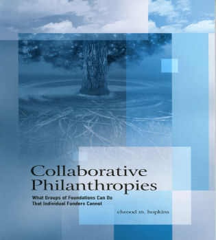 Cover image for the book Collaborative Philanthropies: What Groups of Foundations Can Do That Individual Funders Cannot