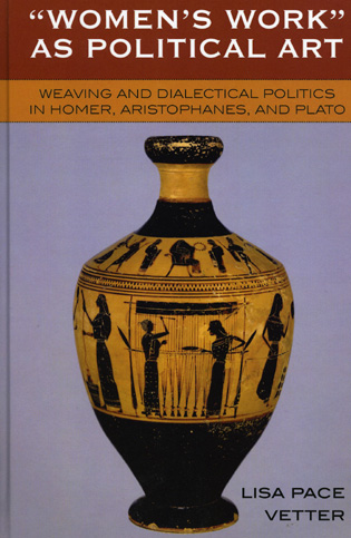 Cover image for the book Women's Work as Political Art: Weaving and Dialectical Politics in Homer, Aristophanes, and Plato