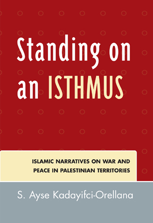 Cover image for the book Standing on an Isthmus: Islamic Narratives on Peace and War in Palestinian Territories