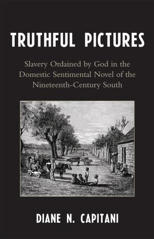 Cover image for the book Truthful Pictures: Slavery Ordained by God in the Domestic, Sentimental Novel of the Nineteenth Century South