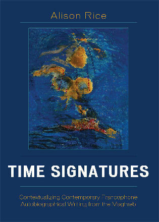 Cover image for the book Time Signatures: Contextualizing Contemporary Francophone Autobiographical Writing from the Maghreb