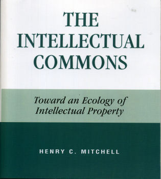 Cover image for the book The Intellectual Commons: Toward an Ecology of Intellectual Property