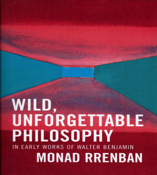 Cover image for the book Wild, Unforgettable Philosophy: In Early Works of Walter Benjamin