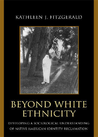 Cover image for the book Beyond White Ethnicity: Developing a Sociological Understanding of Native American Identity Reclamation
