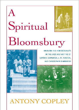 Cover image for the book A Spiritual Bloomsbury: Hinduism and Homosexuality in the Lives and Writings of Edward Carpenter, E.M. Forster, and Christopher Isherwood