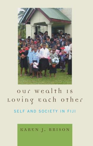 Cover image for the book Our Wealth Is Loving Each Other: Self and Society in Fiji