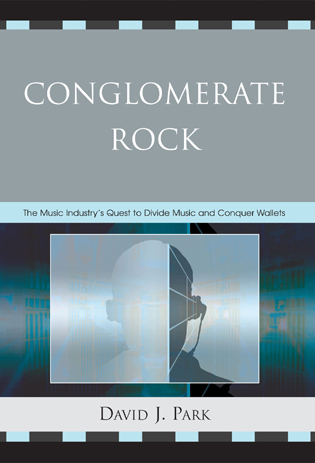 Cover image for the book Conglomerate Rock: The Music Industry's Quest to Divide Music and Conquer Wallets