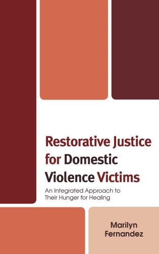 Cover image for the book Restorative Justice for Domestic Violence Victims: An Integrated Approach to Their Hunger for Healing