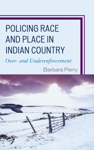 Cover image for the book Policing Race and Place in Indian Country: Over- and Under-enforcement