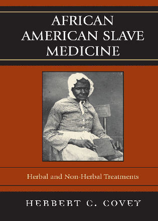 Cover image for the book African American Slave Medicine: Herbal and non-Herbal Treatments