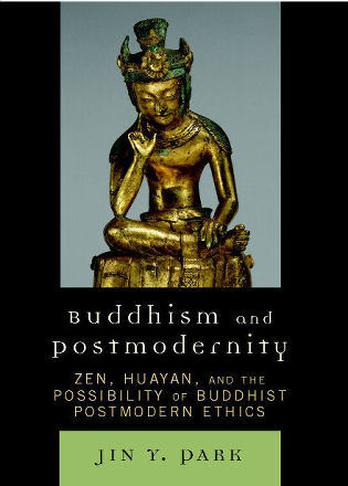 Cover image for the book Buddhism and Postmodernity: Zen, Huayan, and the Possibility of Buddhist Postmodern Ethics