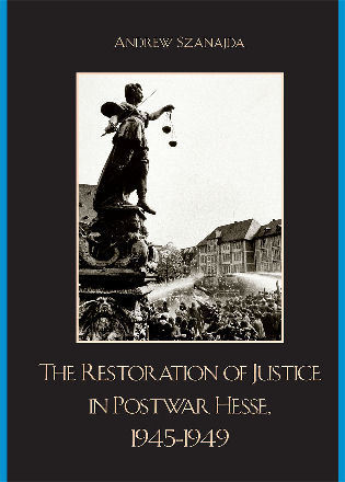 Cover image for the book The Restoration of Justice in Postwar Hesse, 1945-1949