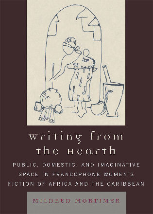Cover image for the book Writing from the Hearth: Public, Domestic, and Imaginative Space in Francophone Women's Fiction of Africa and the Caribbean