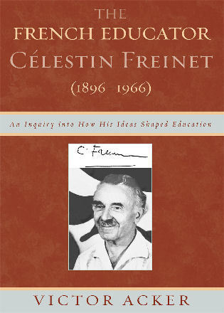 Cover image for the book The French Educator Celestin Freinet (1896-1966): An Inquiry into How His Ideas Shaped Education