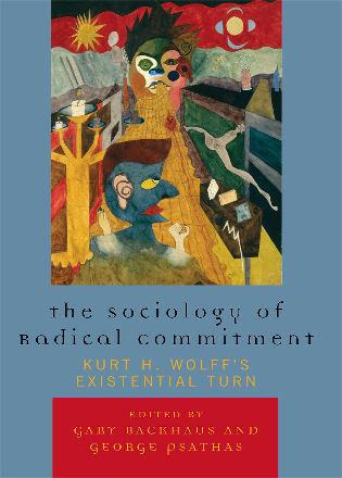 Cover image for the book The Sociology of Radical Commitment: Kurt H. Wolff's Existential Turn
