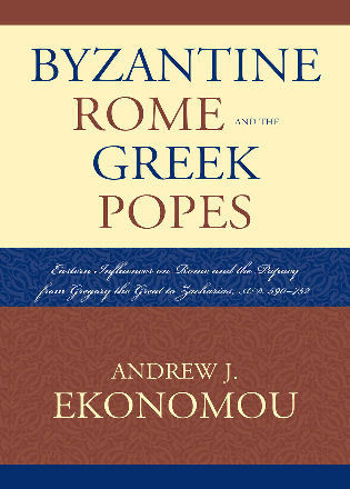 Cover image for the book Byzantine Rome and the Greek Popes: Eastern Influences on Rome and the Papacy from Gregory the Great to Zacharias, A.D. 590-752