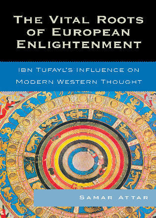 Cover image for the book The Vital Roots of European Enlightenment: Ibn Tufayl's Influence on Modern Western Thought