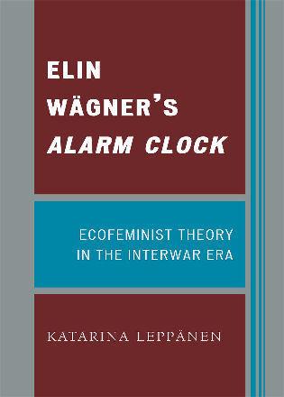 Cover image for the book Elin Wägner's Alarm Clock: Ecofeminist Theory in the Interwar Era