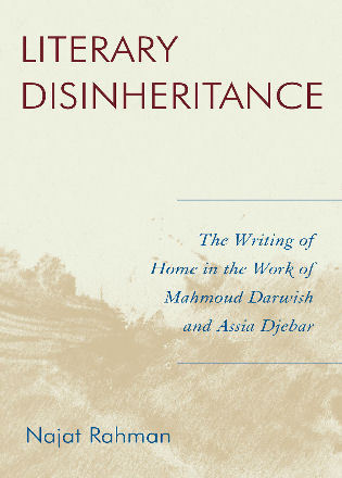 Cover image for the book Literary Disinheritance: The Writing of Home in the Work of Mahmoud Darwish and Assia Djebar