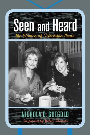 Cover image for the book Seen and Heard: The Women of Television News