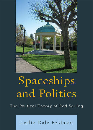 Cover image for the book Spaceships and Politics: The Political Theory of Rod Serling