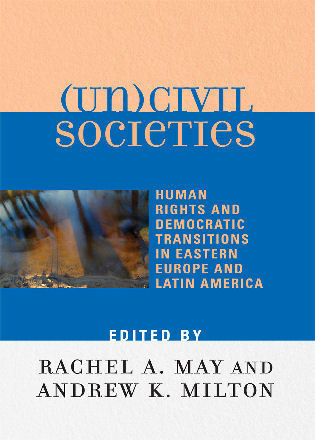 Cover image for the book (Un)civil Societies: Human Rights and Democratic Transitions in Eastern Europe and Latin America