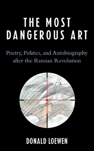 Cover image for the book The Most Dangerous Art: Poetry, Politics, and Autobiography after the Russian Revolution